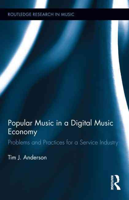 Making Music Popular in the New Music Industry By Anderson, Tim J.