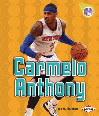 Carmelo Anthony By Fishman, Jon M.