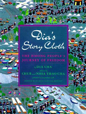 Dia's Story Cloth By Cha, Dia/ Cha, Chiie Thao (ILT)/ Cha, Nhia Thao (ILT)